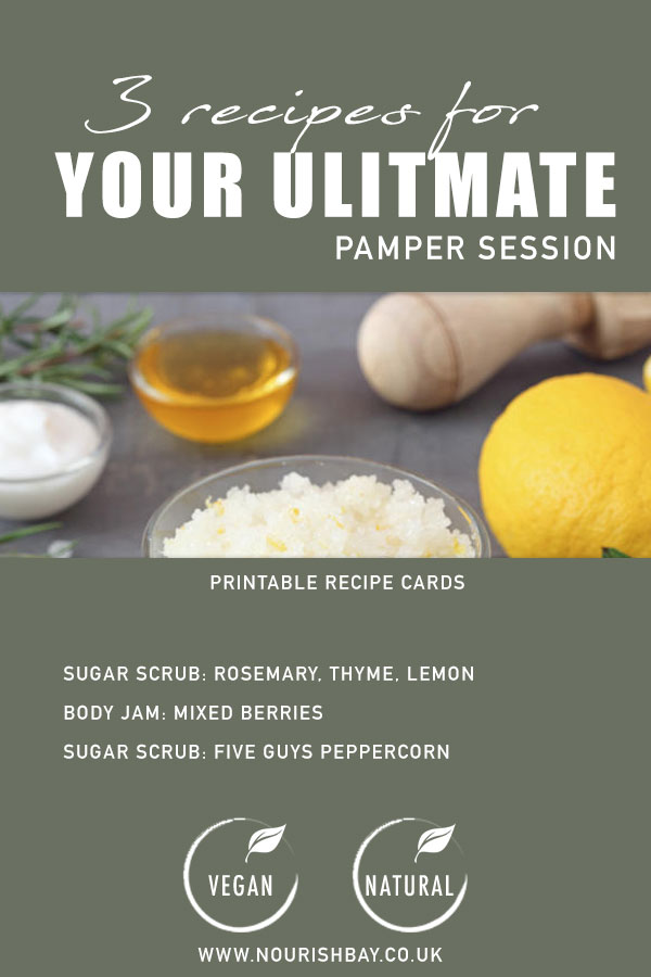 3 recipes for your ultimate pamper session. Make your own beauty products. 3 free printable recipe cards for you bath and beauty pamper sessions. Natural skincare and vegan. Sugar scrub: Rosemary, lemon, thyme. Body Jam: mixed berries. sugar scrub: peppercorn
